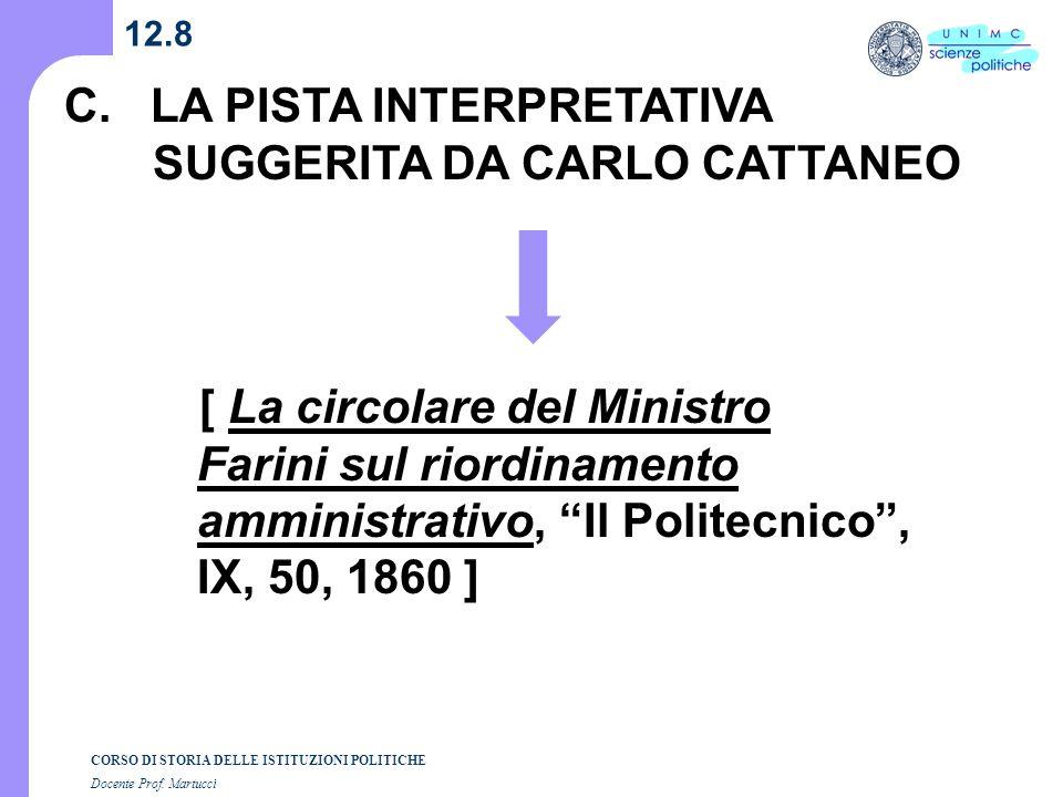 CORSO DI STORIA DELLE ISTITUZIONI POLITICHE Docente Prof. Martucci 12.8 C. LA PISTA INTERPRETATIVA SUGGERITA DA CARLO CATTANEO [ La circolare del Mini