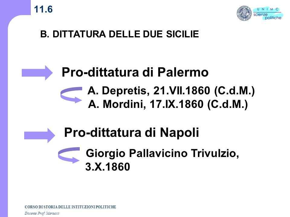 CORSO DI STORIA DELLE ISTITUZIONI POLITICHE Docente Prof. Martucci 11.6 Pro-dittatura di Napoli B. DITTATURA DELLE DUE SICILIE Pro-dittatura di Palerm