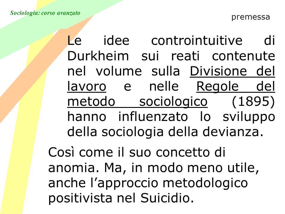 Sociologia: corso avanzato premessa Le idee controintuitive di Durkheim sui reati contenute nel volume sulla Divisione del lavoro e nelle Regole del m