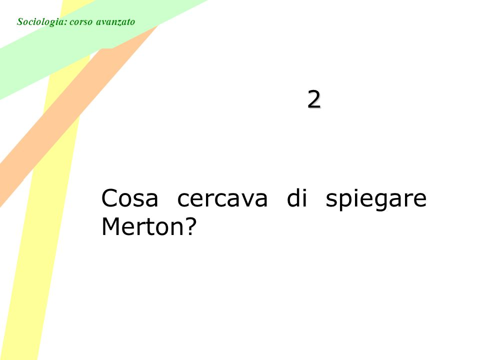 Sociologia: corso avanzato 2 Cosa cercava di spiegare Merton?