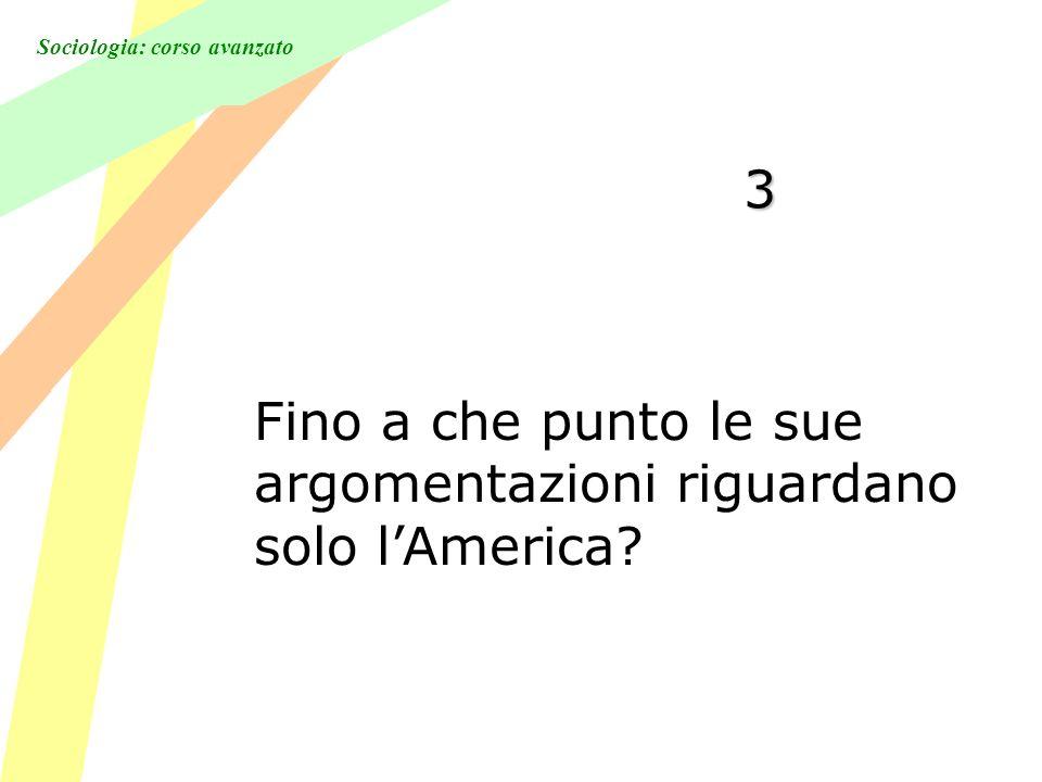 Sociologia: corso avanzato 3 Fino a che punto le sue argomentazioni riguardano solo lAmerica