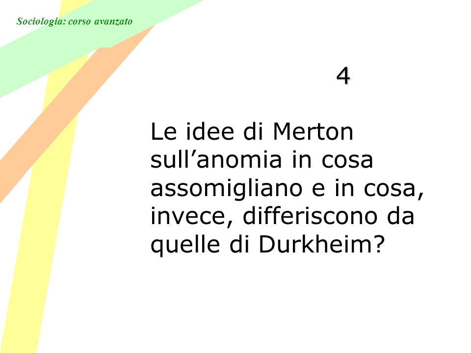 Sociologia: corso avanzato 4 Le idee di Merton sullanomia in cosa assomigliano e in cosa, invece, differiscono da quelle di Durkheim