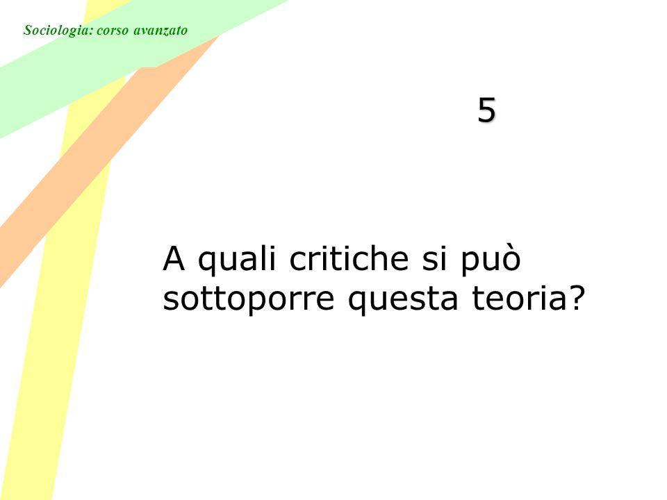 Sociologia: corso avanzato 5 A quali critiche si può sottoporre questa teoria