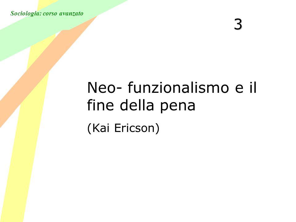 Sociologia: corso avanzato3 Neo- funzionalismo e il fine della pena (Kai Ericson)