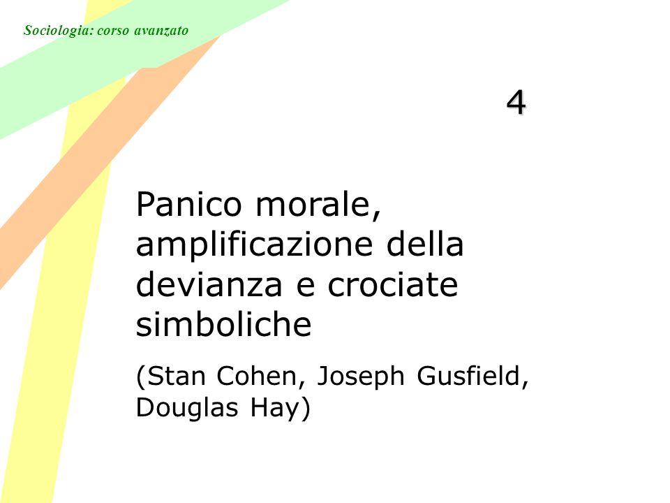 Sociologia: corso avanzato 4 Panico morale, amplificazione della devianza e crociate simboliche (Stan Cohen, Joseph Gusfield, Douglas Hay)