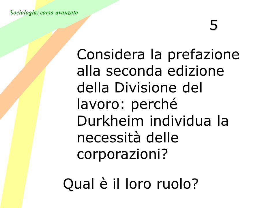 Sociologia: corso avanzato 5 Considera la prefazione alla seconda edizione della Divisione del lavoro: perché Durkheim individua la necessità delle corporazioni.
