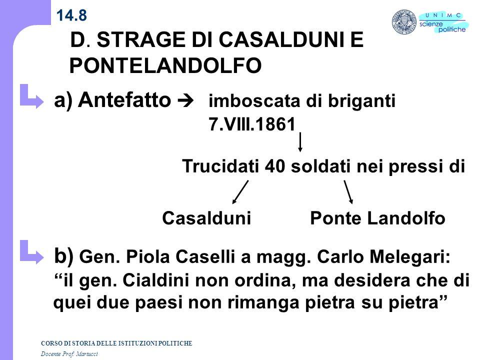 CORSO DI STORIA DELLE ISTITUZIONI POLITICHE Docente Prof. Martucci 14.8 D. STRAGE DI CASALDUNI E PONTELANDOLFO a) Antefatto imboscata di briganti 7.VI