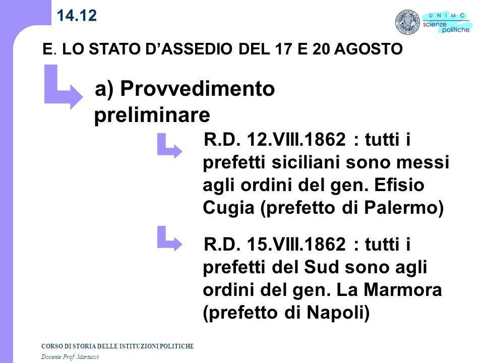 CORSO DI STORIA DELLE ISTITUZIONI POLITICHE Docente Prof. Martucci 14.12 E. LO STATO DASSEDIO DEL 17 E 20 AGOSTO a) Provvedimento preliminare R.D. 12.
