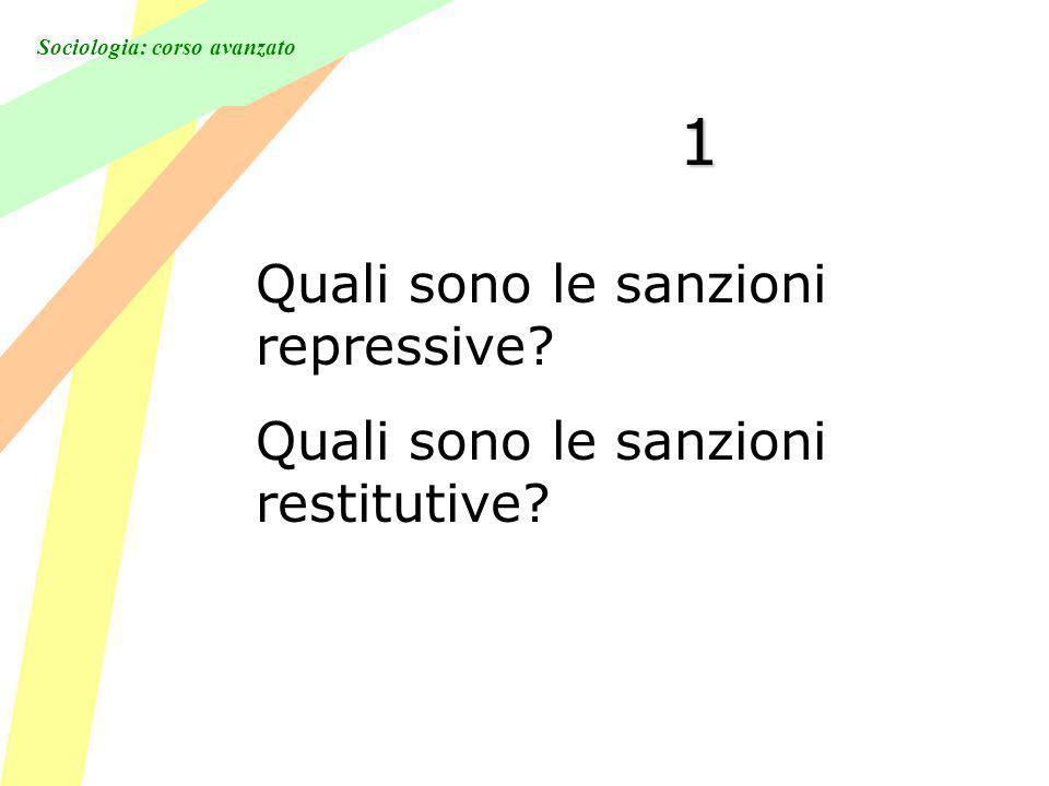 Sociologia: corso avanzato 1 Quali sono le sanzioni repressive? Quali sono le sanzioni restitutive?