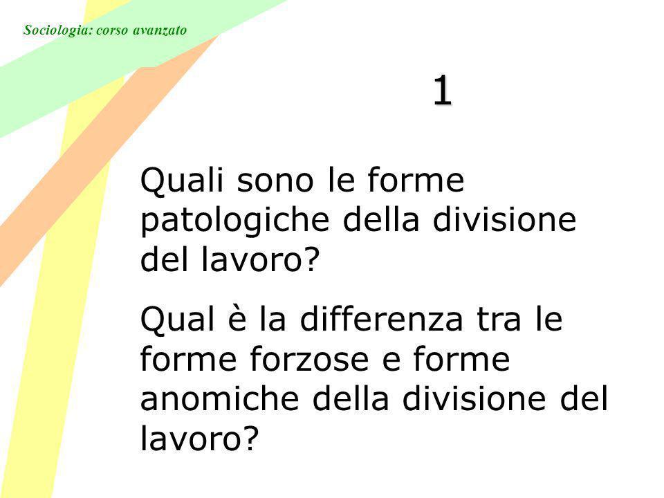 Sociologia: corso avanzato 1 Quali sono le forme patologiche della divisione del lavoro.