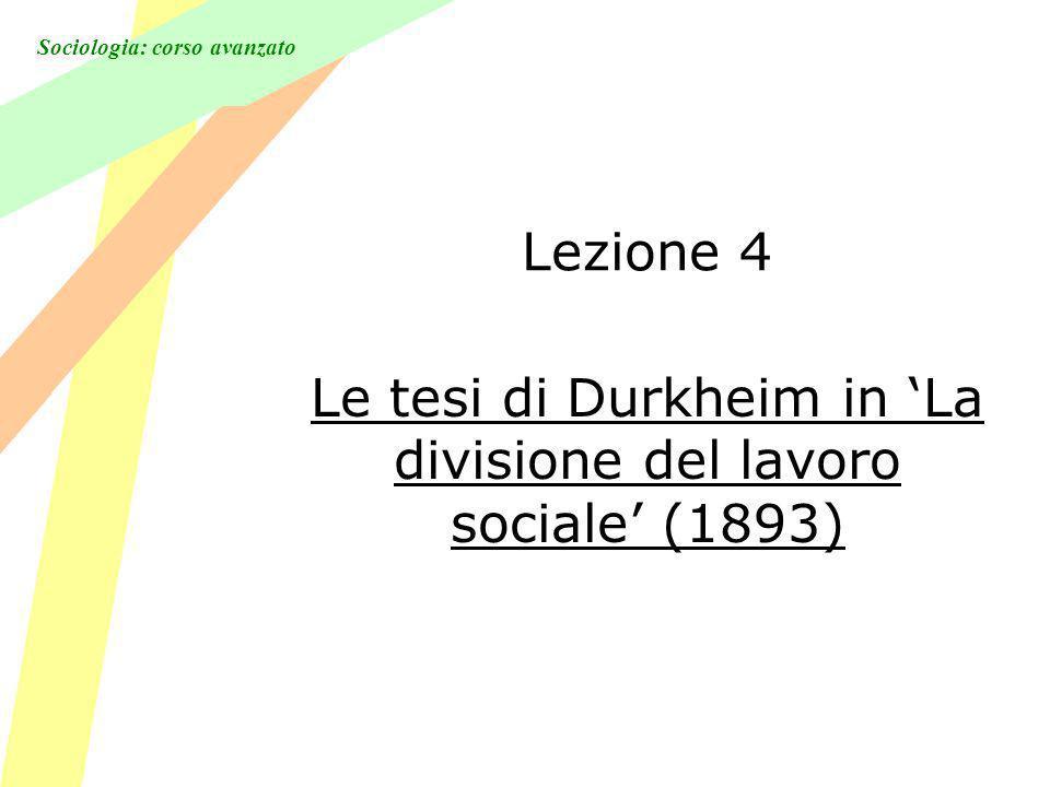 Sociologia: corso avanzato Lezione 4 Le tesi di Durkheim in La divisione del lavoro sociale (1893)