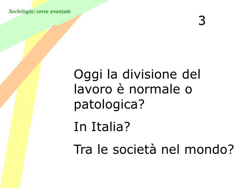 Sociologia: corso avanzato3 Oggi la divisione del lavoro è normale o patologica.
