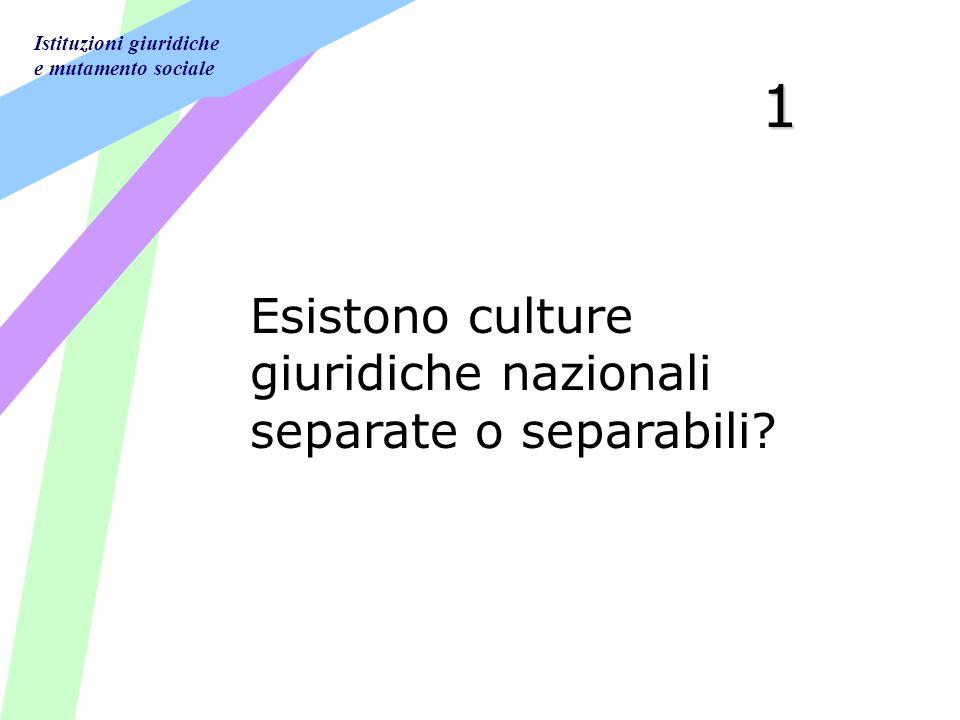 Istituzioni giuridiche e mutamento sociale 1 Esistono culture giuridiche nazionali separate o separabili?