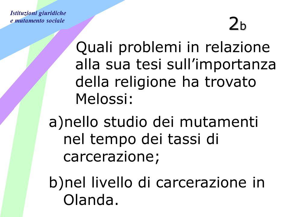 Istituzioni giuridiche e mutamento sociale 2b2b2b2b Quali problemi in relazione alla sua tesi sullimportanza della religione ha trovato Melossi: a)nel