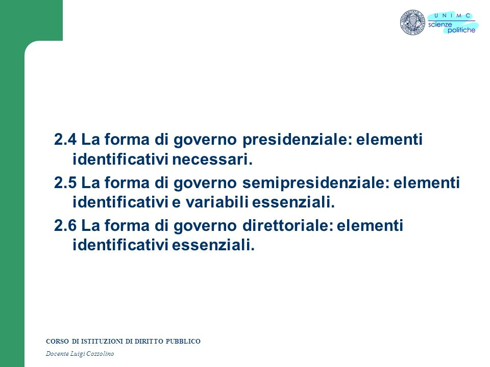 CORSO DI ISTITUZIONI DI DIRITTO PUBBLICO Docente Luigi Cozzolino 2.4 La forma di governo presidenziale: elementi identificativi necessari. 2.5 La form