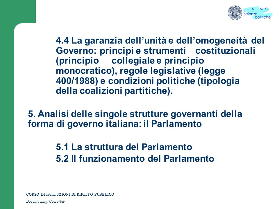 CORSO DI ISTITUZIONI DI DIRITTO PUBBLICO Docente Luigi Cozzolino 4.4 La garanzia dellunità e dellomogeneità del Governo: principi e strumenti costituz