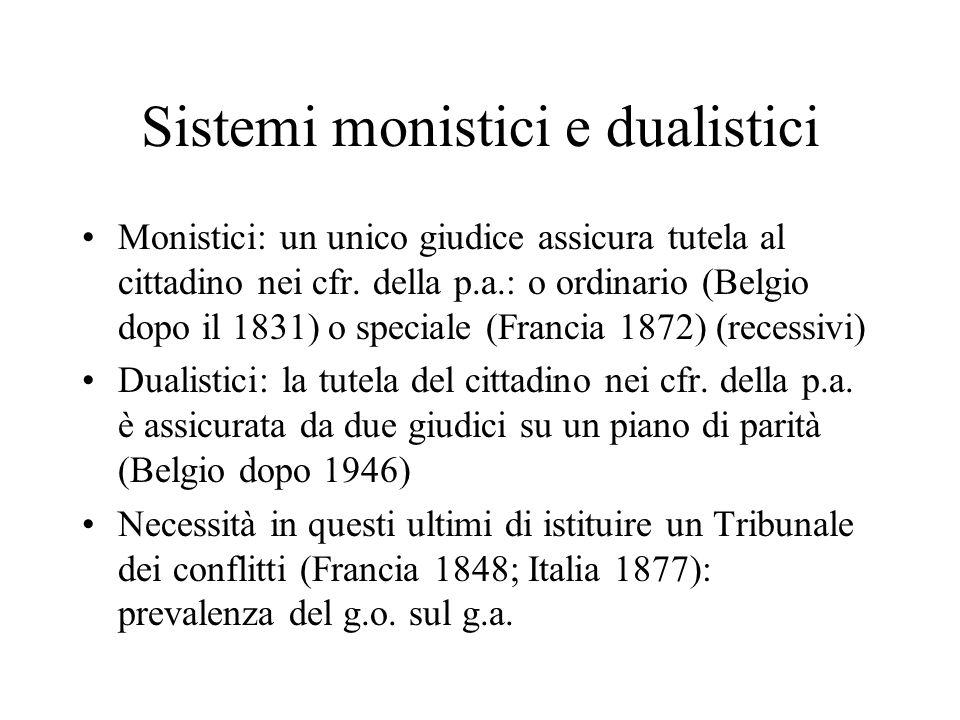 Sistemi monistici e dualistici Monistici: un unico giudice assicura tutela al cittadino nei cfr. della p.a.: o ordinario (Belgio dopo il 1831) o speci