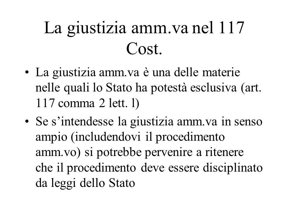 La giustizia amm.va nel 117 Cost. La giustizia amm.va è una delle materie nelle quali lo Stato ha potestà esclusiva (art. 117 comma 2 lett. l) Se sint