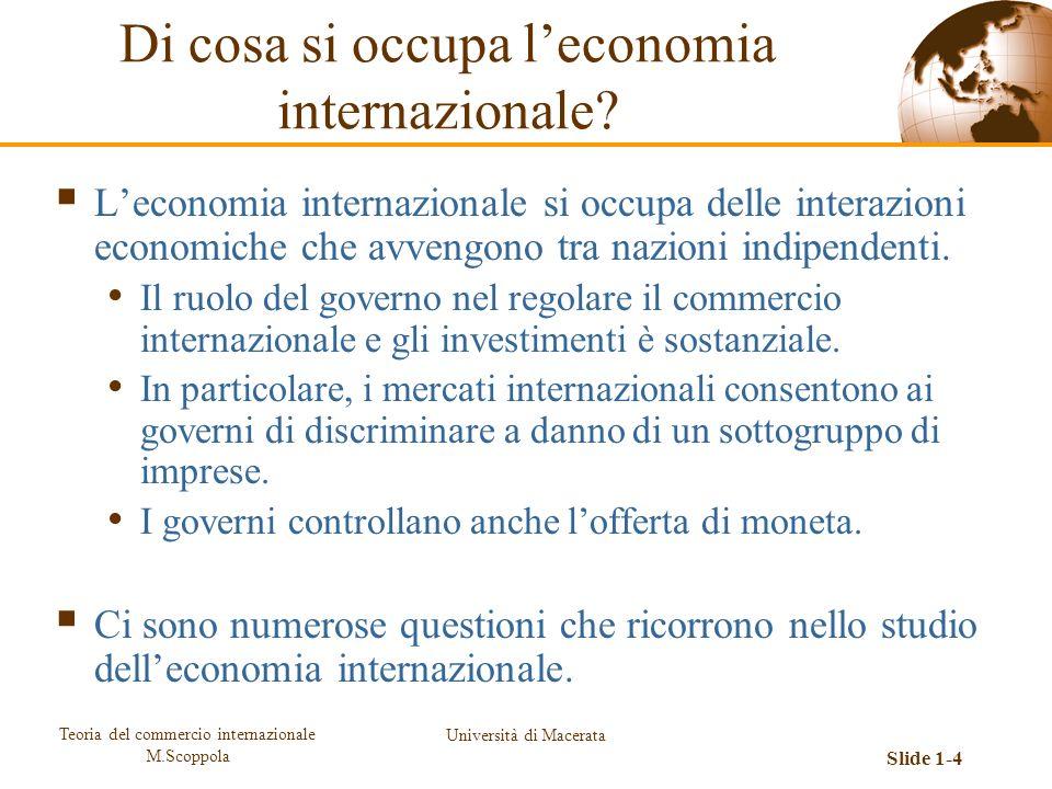 Teoria del commercio internazionale M.Scoppola Università di Macerata Slide 1-4 Leconomia internazionale si occupa delle interazioni economiche che av