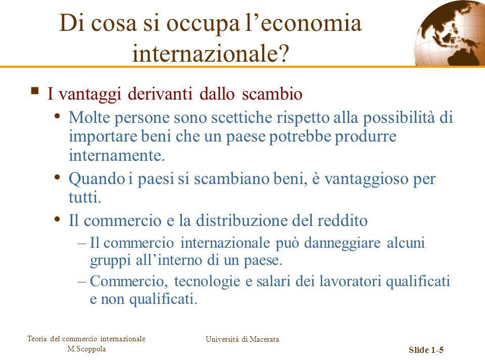 Teoria del commercio internazionale M.Scoppola Università di Macerata Slide 1-5 I vantaggi derivanti dallo scambio Molte persone sono scettiche rispet