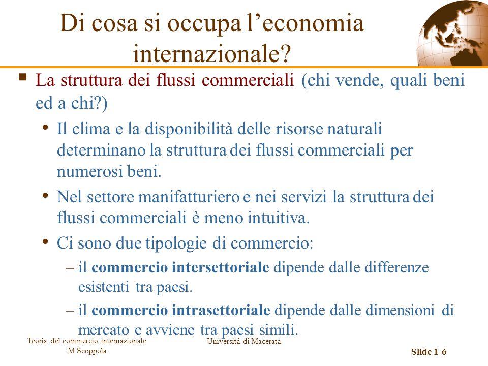 Teoria del commercio internazionale M.Scoppola Università di Macerata Slide 1-6 La struttura dei flussi commerciali (chi vende, quali beni ed a chi?)