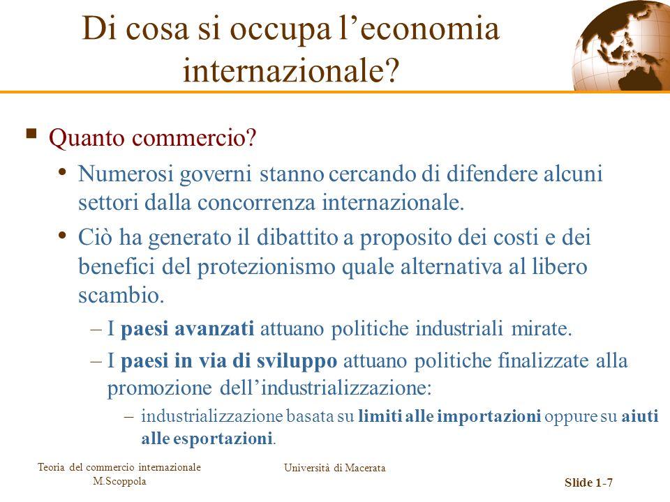 Teoria del commercio internazionale M.Scoppola Università di Macerata Slide 1-7 Quanto commercio? Numerosi governi stanno cercando di difendere alcuni