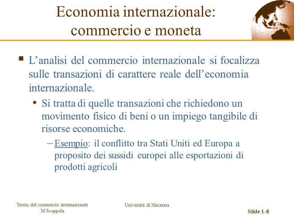 Teoria del commercio internazionale M.Scoppola Università di Macerata Slide 1-8 Economia internazionale: commercio e moneta Lanalisi del commercio int