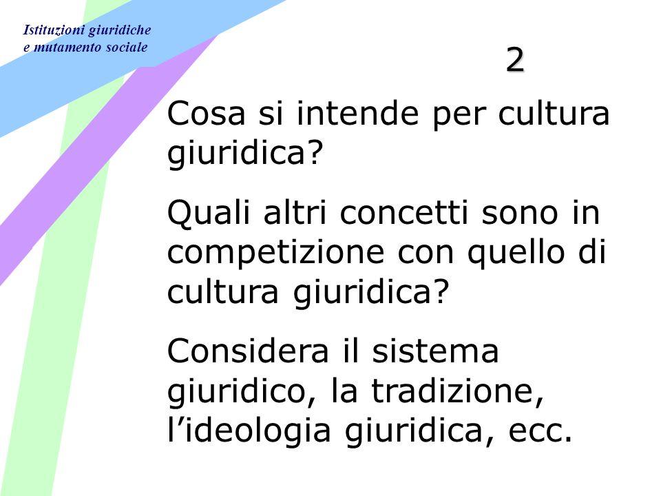 Istituzioni giuridiche e mutamento sociale 2 Cosa si intende per cultura giuridica.