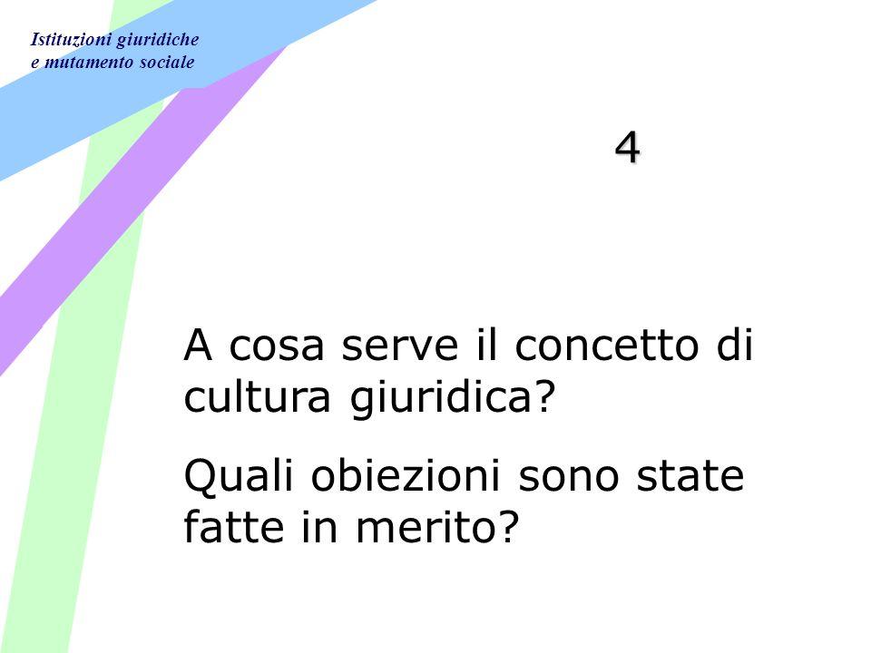 Istituzioni giuridiche e mutamento sociale 4 A cosa serve il concetto di cultura giuridica.