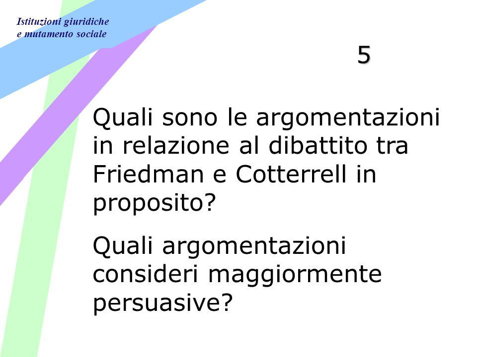 Istituzioni giuridiche e mutamento sociale 5 Quali sono le argomentazioni in relazione al dibattito tra Friedman e Cotterrell in proposito.