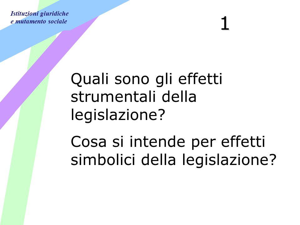 Istituzioni giuridiche e mutamento sociale 1 Quali sono gli effetti strumentali della legislazione.