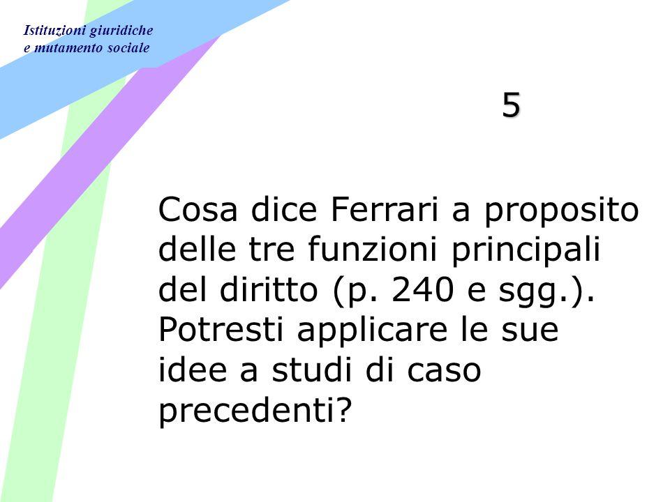 Istituzioni giuridiche e mutamento sociale 5 Cosa dice Ferrari a proposito delle tre funzioni principali del diritto (p.