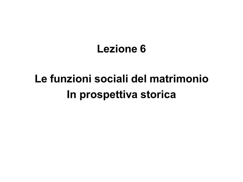 Lezione 6 Le funzioni sociali del matrimonio In prospettiva storica