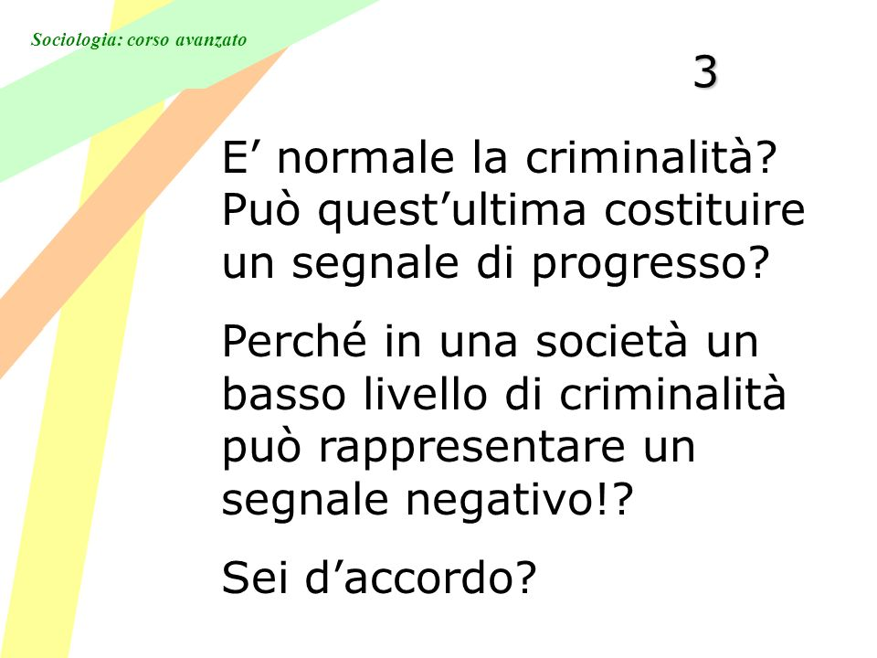 Sociologia: corso avanzato3 E normale la criminalità? Può questultima costituire un segnale di progresso? Perché in una società un basso livello di cr