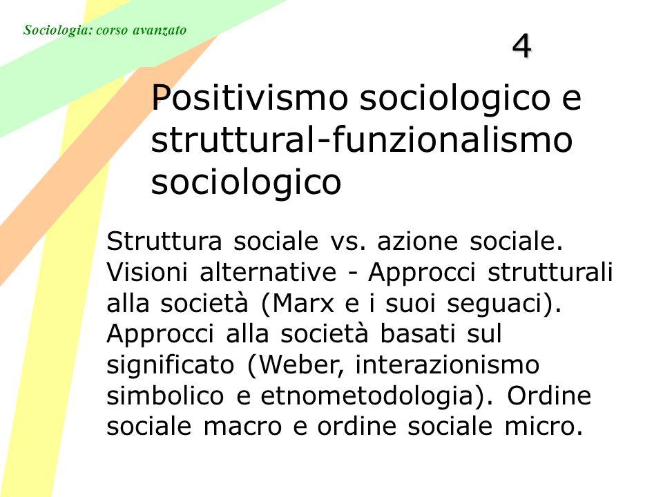 Sociologia: corso avanzato4 Positivismo sociologico e struttural-funzionalismo sociologico Struttura sociale vs. azione sociale. Visioni alternative -
