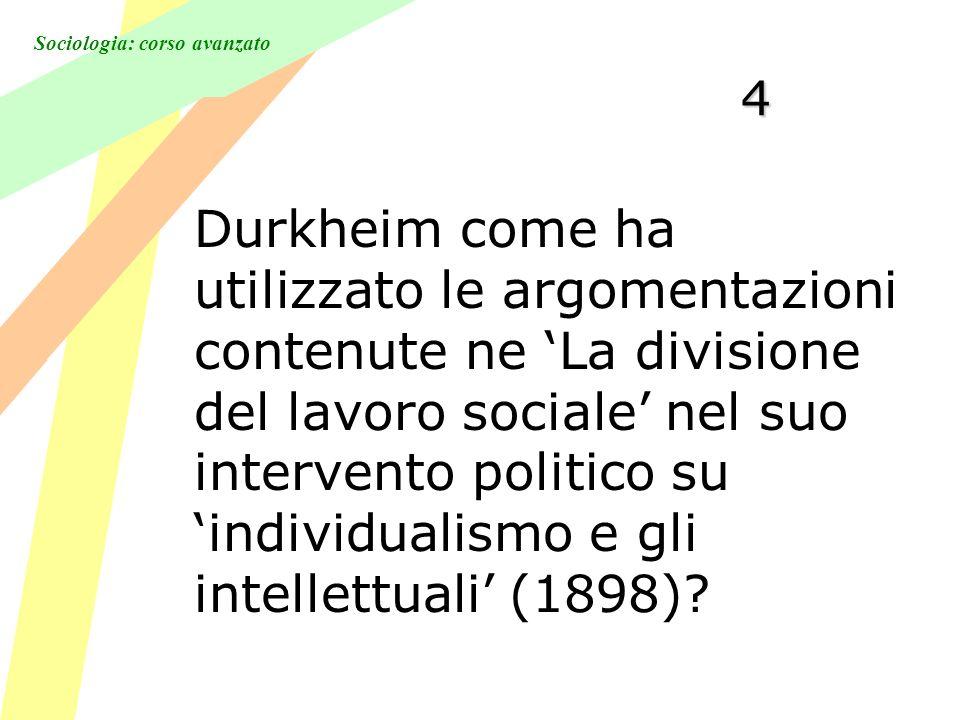 Sociologia: corso avanzato 4 Durkheim come ha utilizzato le argomentazioni contenute ne La divisione del lavoro sociale nel suo intervento politico su individualismo e gli intellettuali (1898)?