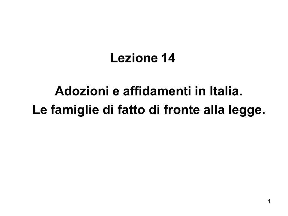 1 Lezione 14 Adozioni e affidamenti in Italia. Le famiglie di fatto di fronte alla legge.