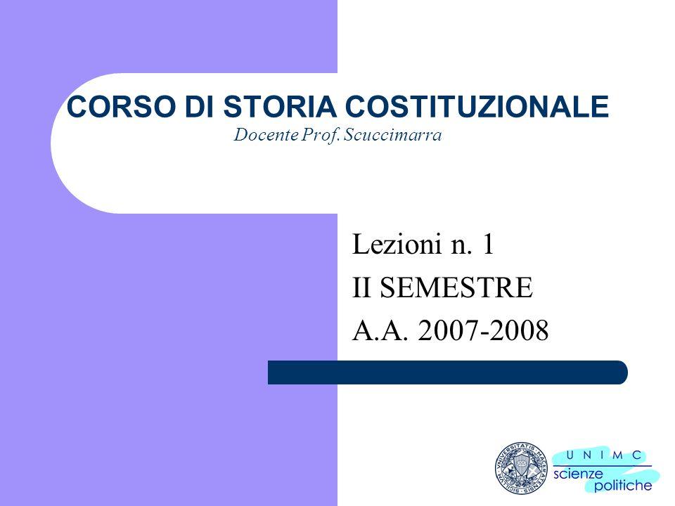 i CORSO DI STORIA COSTITUZIONALE Docente Prof. Scuccimarra Lezioni n. 1 II SEMESTRE A.A. 2007-2008