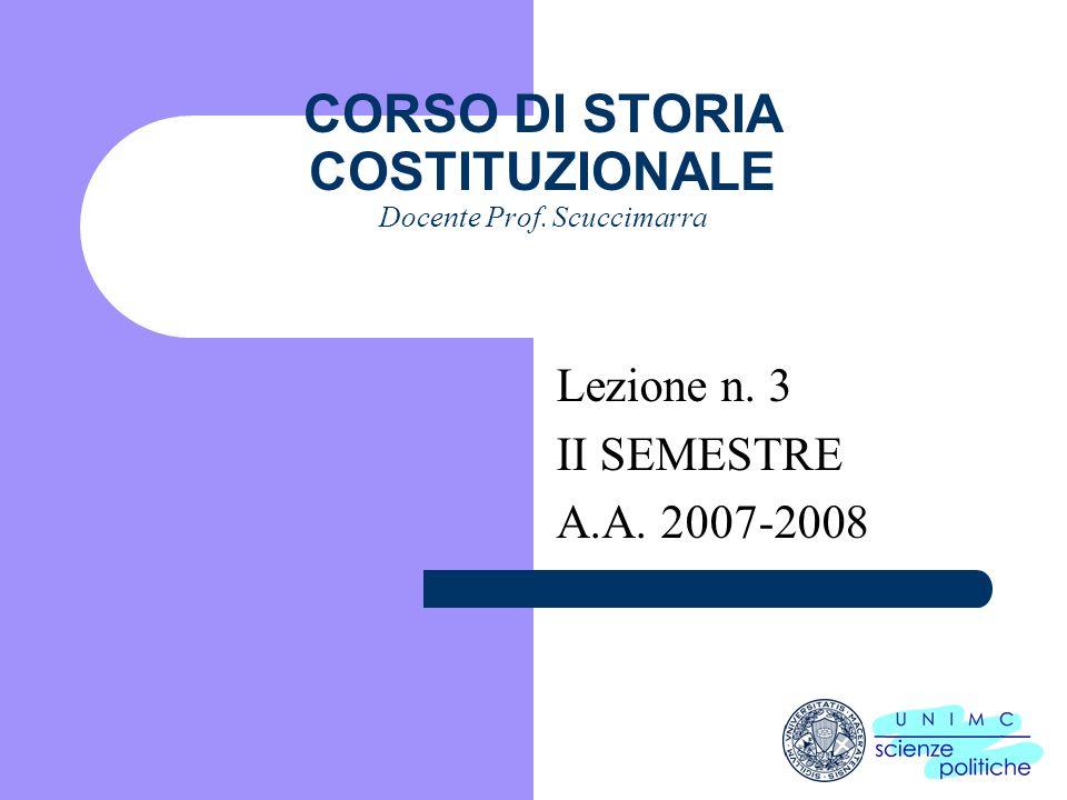 i CORSO DI STORIA COSTITUZIONALE Docente Prof. Scuccimarra Lezione n. 3 II SEMESTRE A.A. 2007-2008