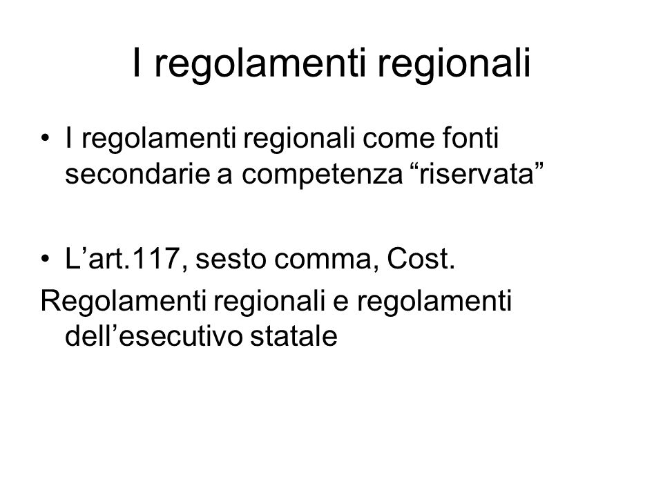 I regolamenti regionali I regolamenti regionali come fonti secondarie a competenza riservata Lart.117, sesto comma, Cost. Regolamenti regionali e rego