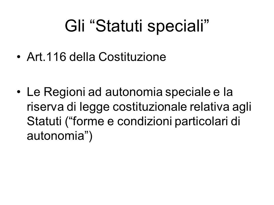 Gli Statuti speciali Art.116 della Costituzione Le Regioni ad autonomia speciale e la riserva di legge costituzionale relativa agli Statuti (forme e c
