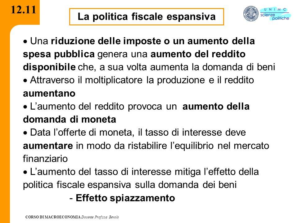 CORSO DI MACROECONOMIA Docente Prof.ssa Bevolo 12.11 La politica fiscale espansiva Una riduzione delle imposte o un aumento della spesa pubblica gener