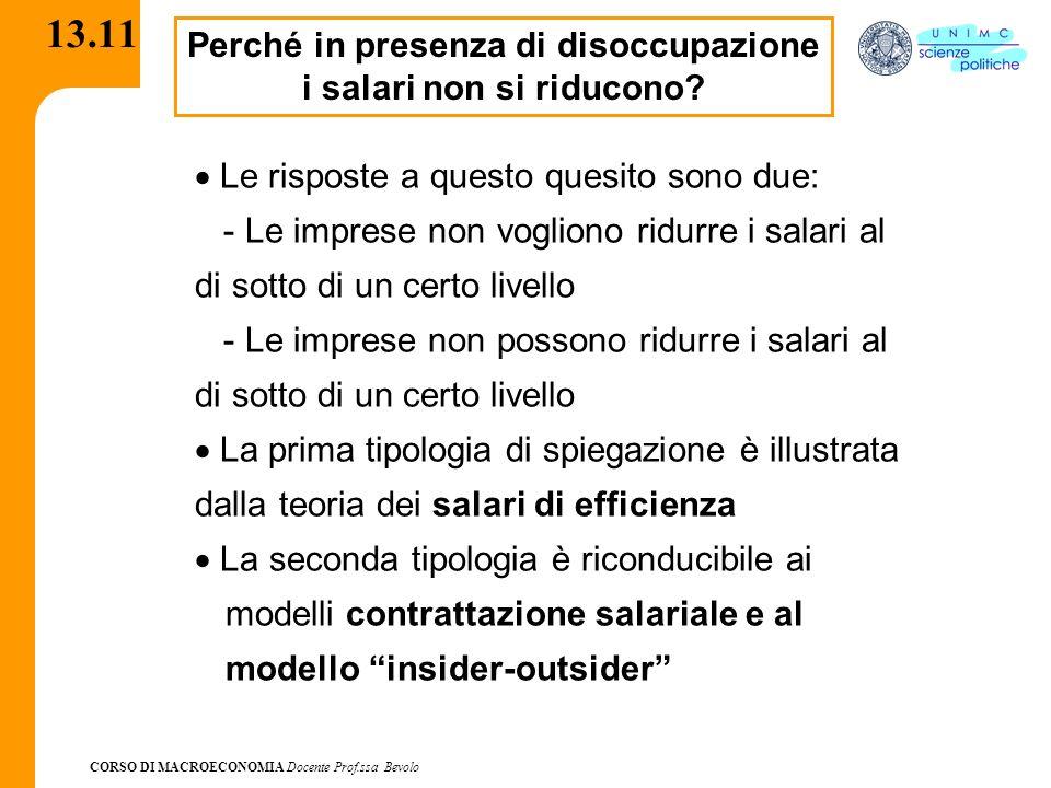 CORSO DI MACROECONOMIA Docente Prof.ssa Bevolo 13.11 Perché in presenza di disoccupazione i salari non si riducono? Le risposte a questo quesito sono