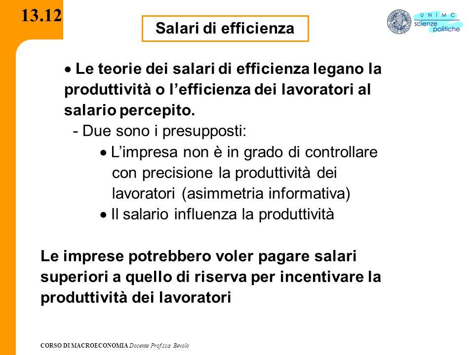 CORSO DI MACROECONOMIA Docente Prof.ssa Bevolo 13.12 Salari di efficienza Le teorie dei salari di efficienza legano la produttività o lefficienza dei