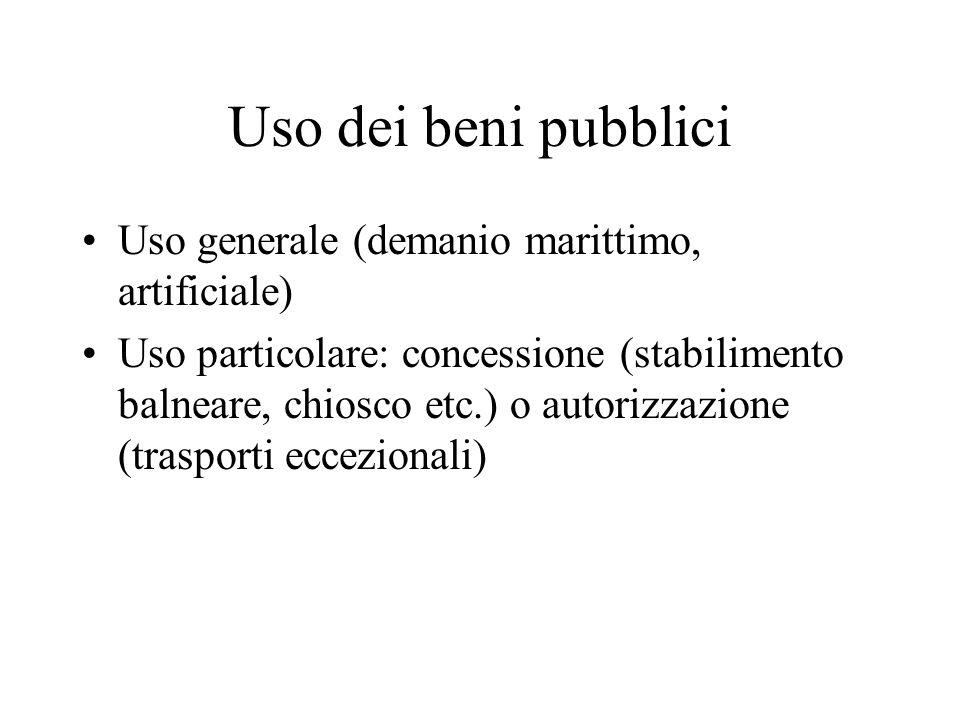 Uso dei beni pubblici Uso generale (demanio marittimo, artificiale) Uso particolare: concessione (stabilimento balneare, chiosco etc.) o autorizzazion