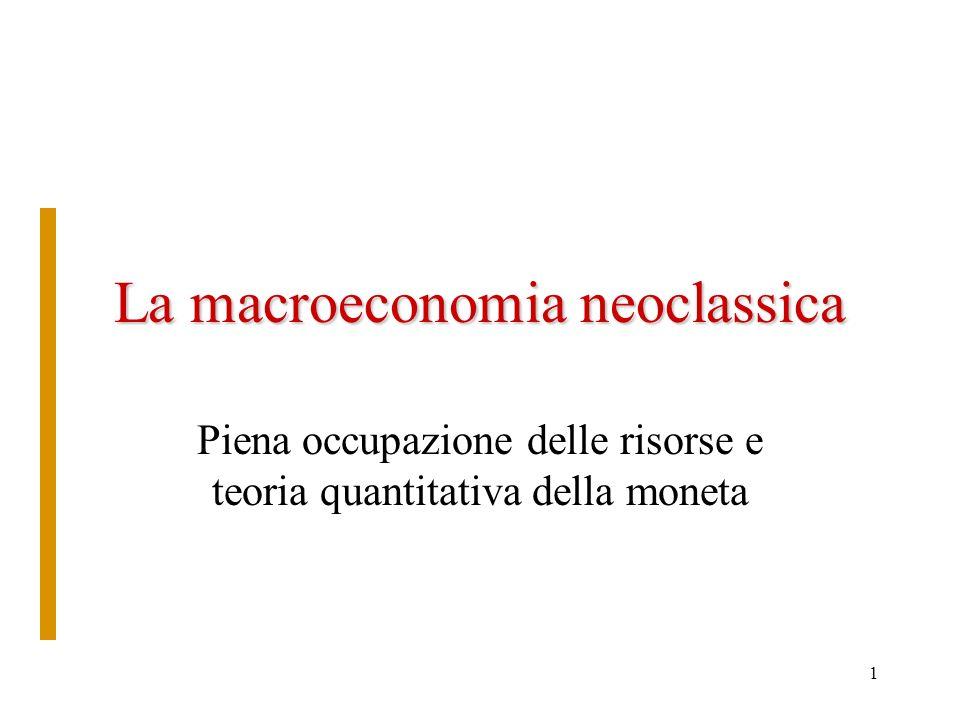 1 La macroeconomia neoclassica Piena occupazione delle risorse e teoria quantitativa della moneta