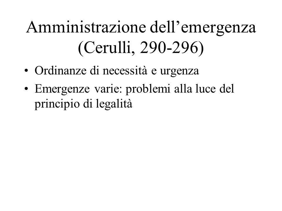 Amministrazione dellemergenza (Cerulli, 290-296) Ordinanze di necessità e urgenza Emergenze varie: problemi alla luce del principio di legalità