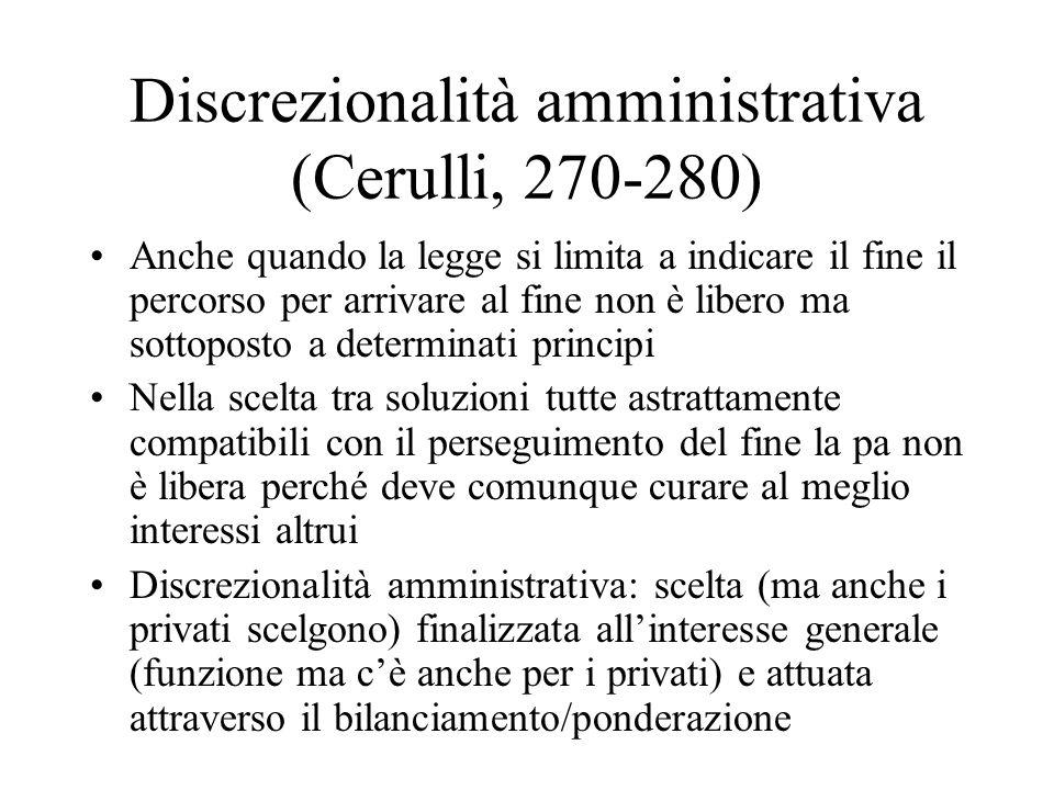 Discrezionalità amministrativa (Cerulli, 270-280) Anche quando la legge si limita a indicare il fine il percorso per arrivare al fine non è libero ma