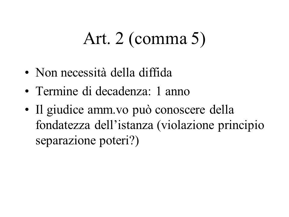 Art. 2 (comma 5) Non necessità della diffida Termine di decadenza: 1 anno Il giudice amm.vo può conoscere della fondatezza dellistanza (violazione pri