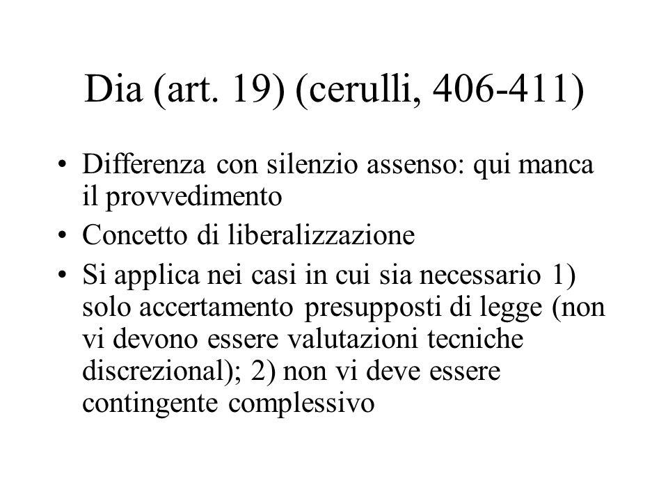 Dia (art. 19) (cerulli, 406-411) Differenza con silenzio assenso: qui manca il provvedimento Concetto di liberalizzazione Si applica nei casi in cui s